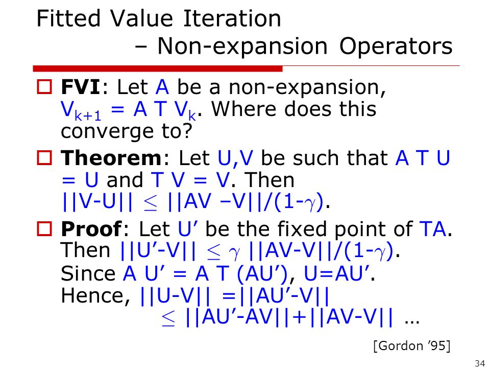 34 Fitted Value Iteration – Non-expansion Operators  FVI: Let A be a non-expansion, V k+1 = A T V k.