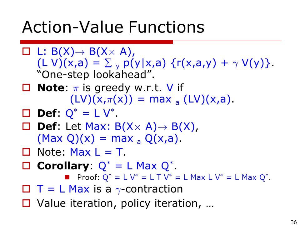 36 Action-Value Functions  L: B(X) . B(X £ A), (L V)(x,a) =  y p(y|x,a) {r(x,a,y) + ° V(y)}.