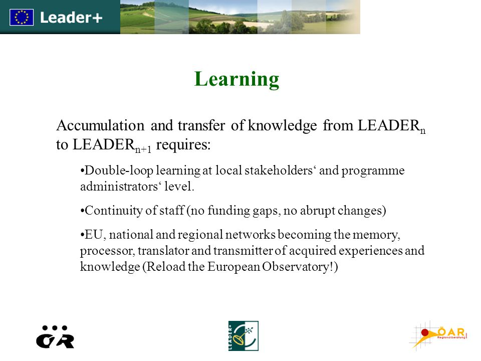 Learning Accumulation and transfer of knowledge from LEADER n to LEADER n+1 requires: Double-loop learning at local stakeholders' and programme administrators' level.