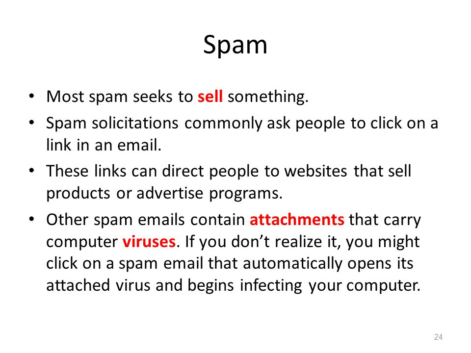 Spam Most spam seeks to sell something.