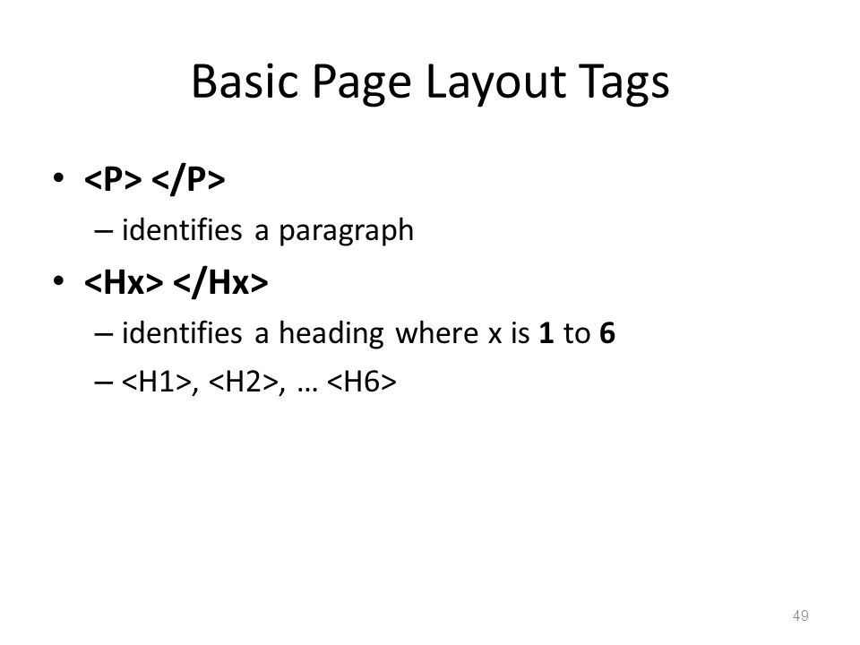Basic Page Layout Tags – identifies a paragraph – identifies a heading where x is 1 to 6 –,, … 49