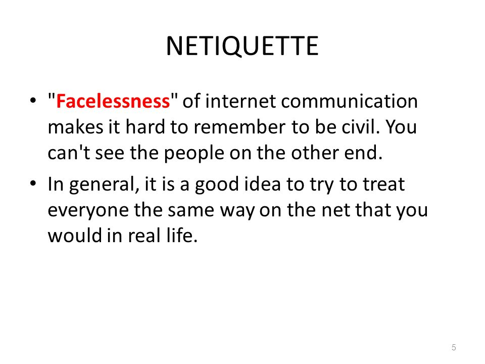 NETIQUETTE Examples of NET don ts – Don t send unsolicited advertising to everybody on the Internet.
