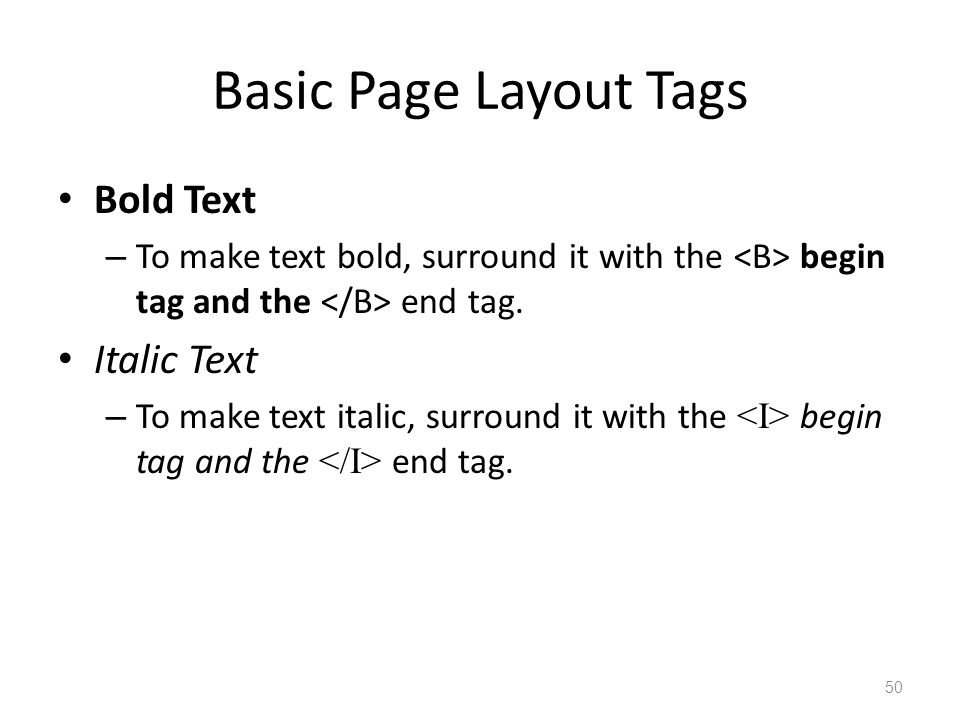 Basic Page Layout Tags Bold Text – To make text bold, surround it with the begin tag and the end tag. Italic Text – To make text italic, surround it w