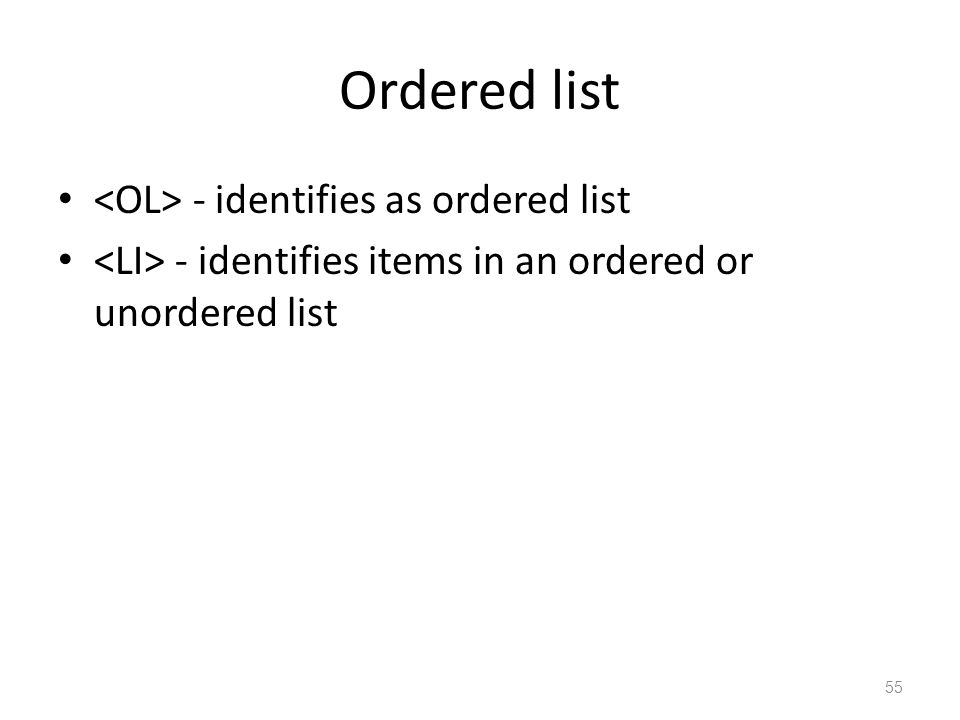 Ordered list - identifies as ordered list - identifies items in an ordered or unordered list 55