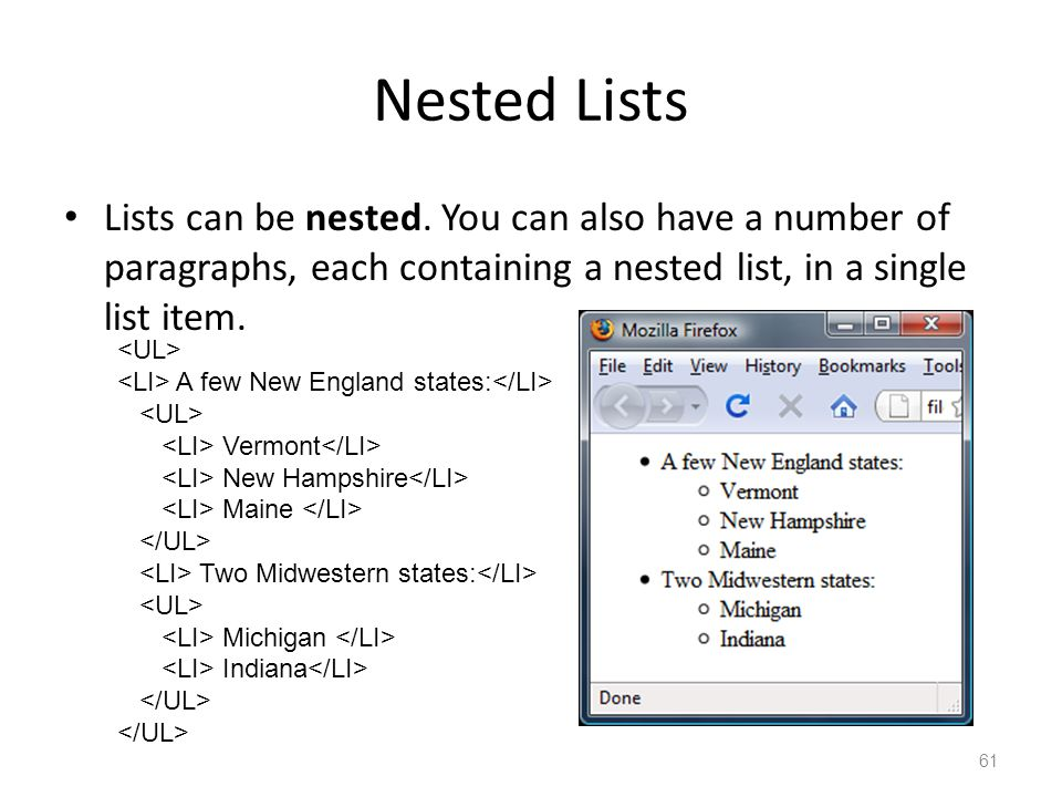 Nested Lists Lists can be nested. You can also have a number of paragraphs, each containing a nested list, in a single list item. A few New England st