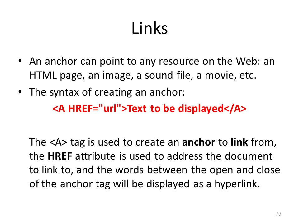 An anchor can point to any resource on the Web: an HTML page, an image, a sound file, a movie, etc.