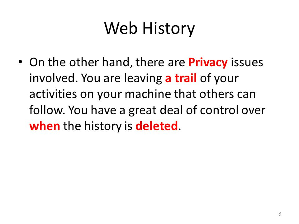 Erasing the Web History Sometimes you will want to clear the browsing history.