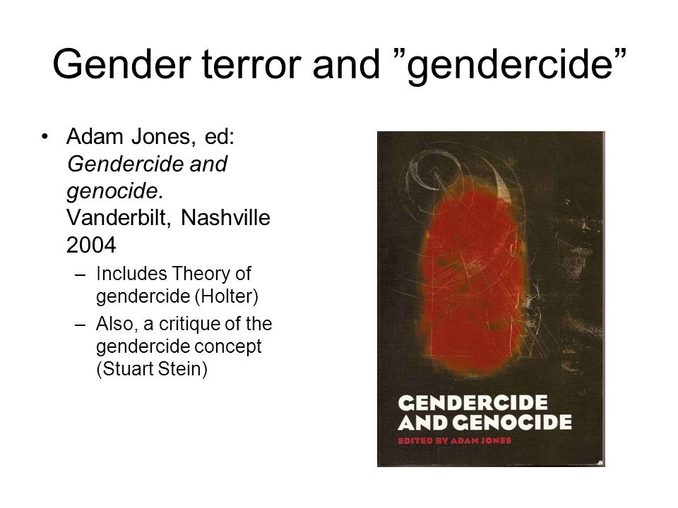 Gender terror and gendercide Adam Jones, ed: Gendercide and genocide.