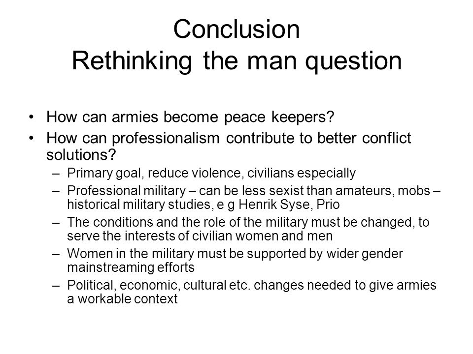 Conclusion Rethinking the man question How can armies become peace keepers.