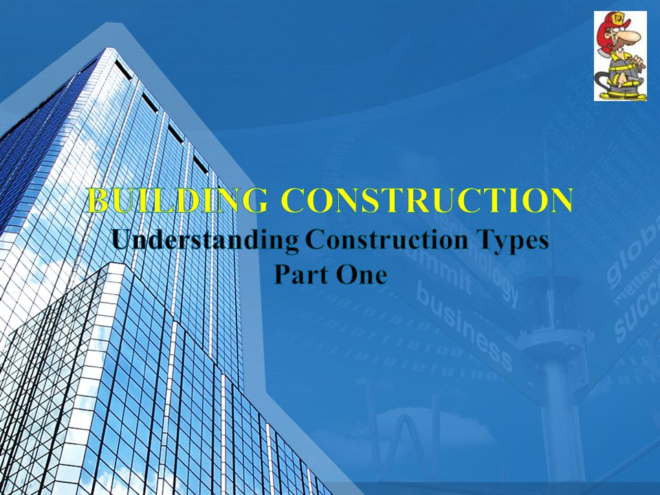 This Part One will address; Type 1 – Fire Resistive and Type 2 – Noncombustible buildings.