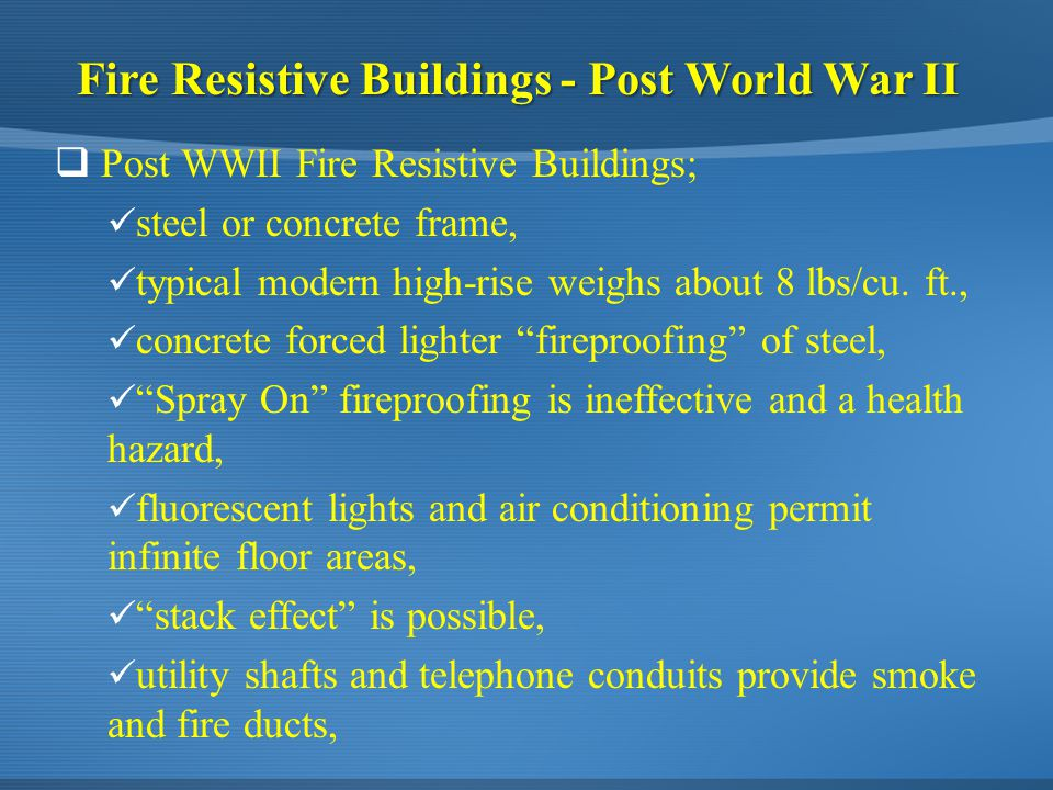 Fire Resistive Buildings - Post World War II  Post WWII Fire Resistive Buildings; steel or concrete frame, typical modern high-rise weighs about 8 lb