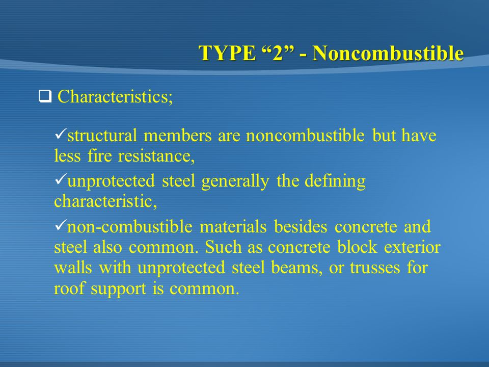 structural members are noncombustible but have less fire resistance, unprotected steel generally the defining characteristic, non-combustible materials besides concrete and steel also common.