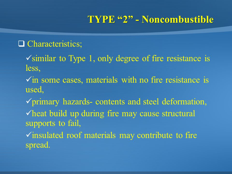 similar to Type 1, only degree of fire resistance is less, in some cases, materials with no fire resistance is used, primary hazards- contents and ste