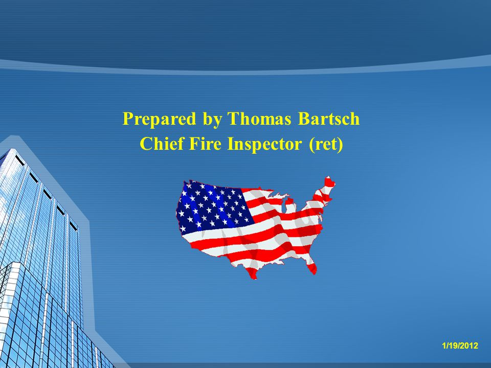 Prepared by Thomas Bartsch Chief Fire Inspector (ret) 1/19/2012