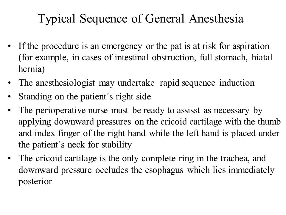 Typical Sequence of General Anesthesia If the procedure is an emergency or the pat is at risk for aspiration (for example, in cases of intestinal obst