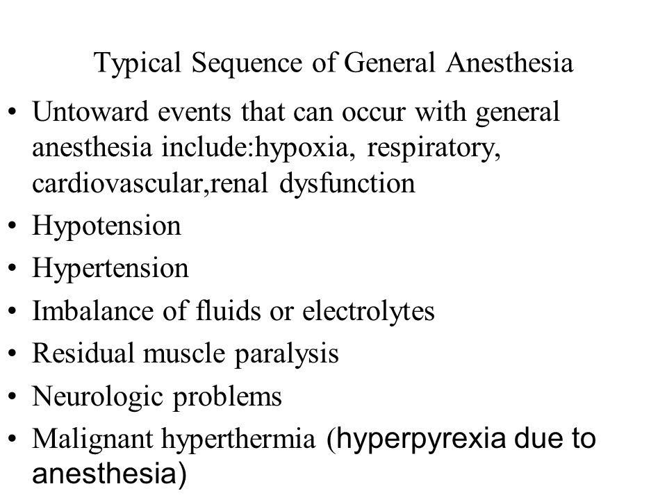 Typical Sequence of General Anesthesia Untoward events that can occur with general anesthesia include:hypoxia, respiratory, cardiovascular,renal dysfu