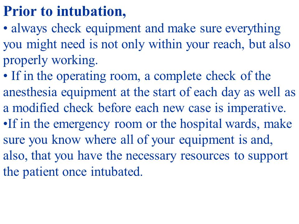Prior to intubation, always check equipment and make sure everything you might need is not only within your reach, but also properly working. If in th