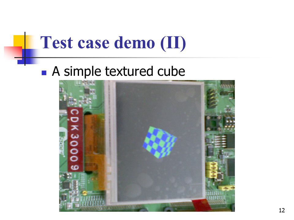 12 Test case demo (II) A simple textured cube
