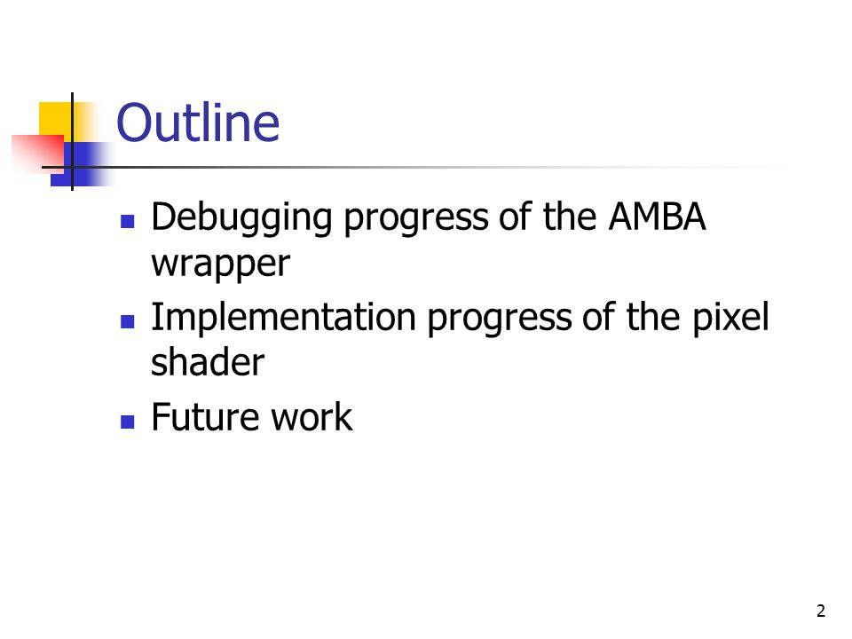 2 Outline Debugging progress of the AMBA wrapper Implementation progress of the pixel shader Future work