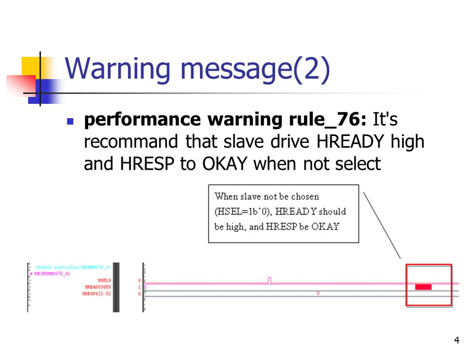 4 Warning message(2) performance warning rule_76: It's recommand that slave drive HREADY high and HRESP to OKAY when not select