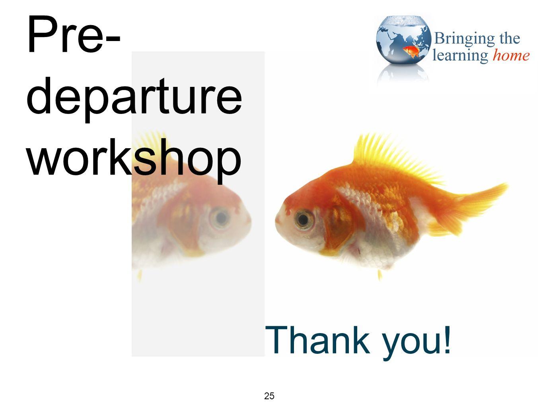 Closing slide 25 Thank you! Pre- departure workshop