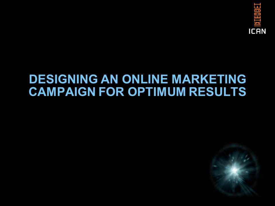 DESIGNING AN ONLINE MARKETING CAMPAIGN FOR OPTIMUM RESULTS