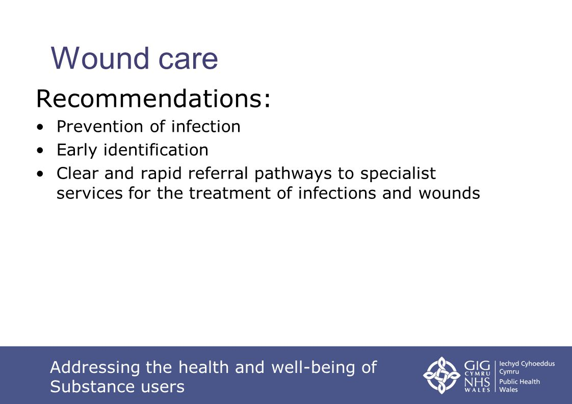Wound care Recommendations: Prevention of infection Early identification Clear and rapid referral pathways to specialist services for the treatment of