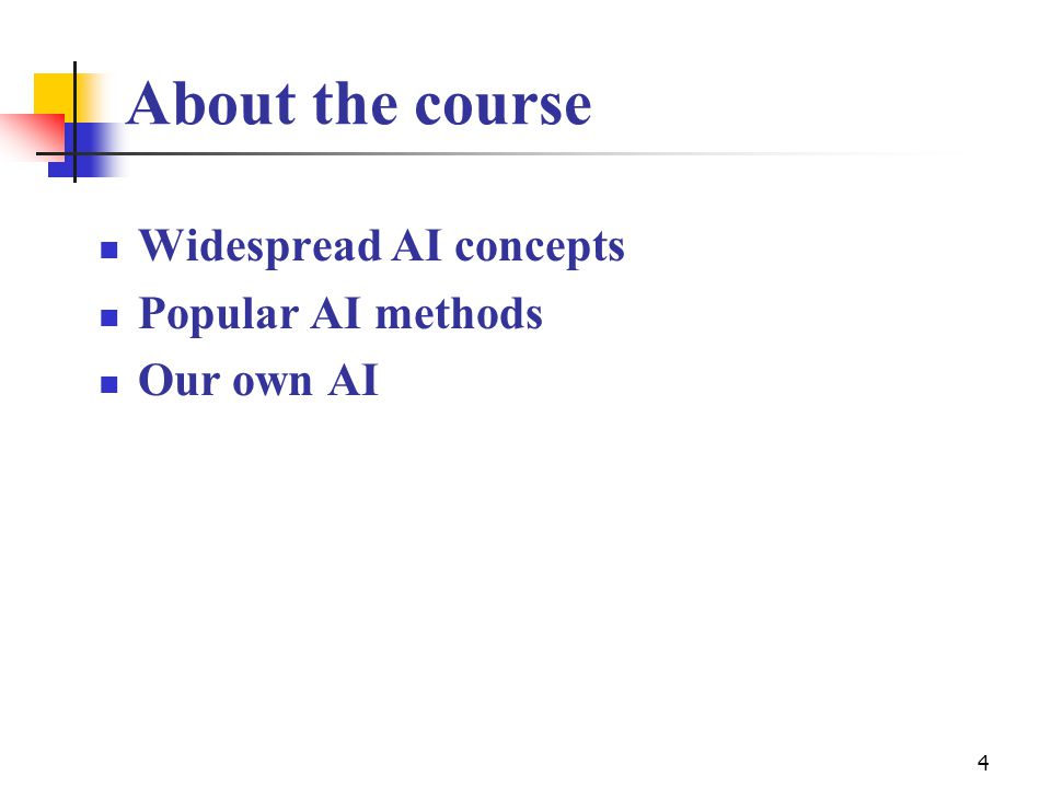 About the course Widespread AI concepts Popular AI methods Our own AI 4