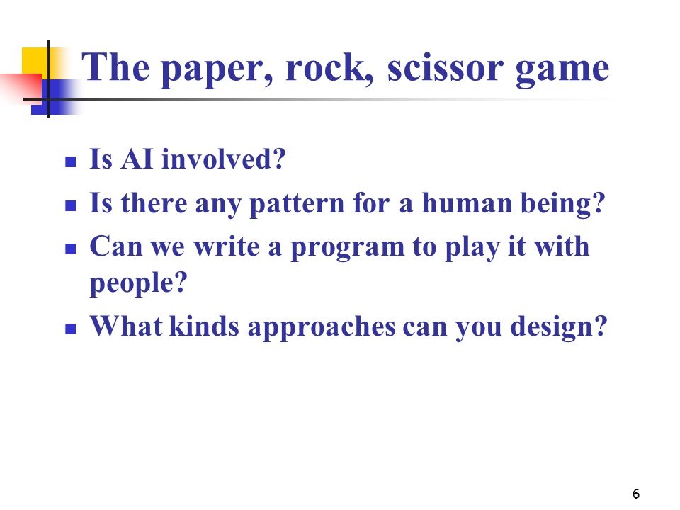The paper, rock, scissor game Is AI involved? Is there any pattern for a human being? Can we write a program to play it with people? What kinds approa