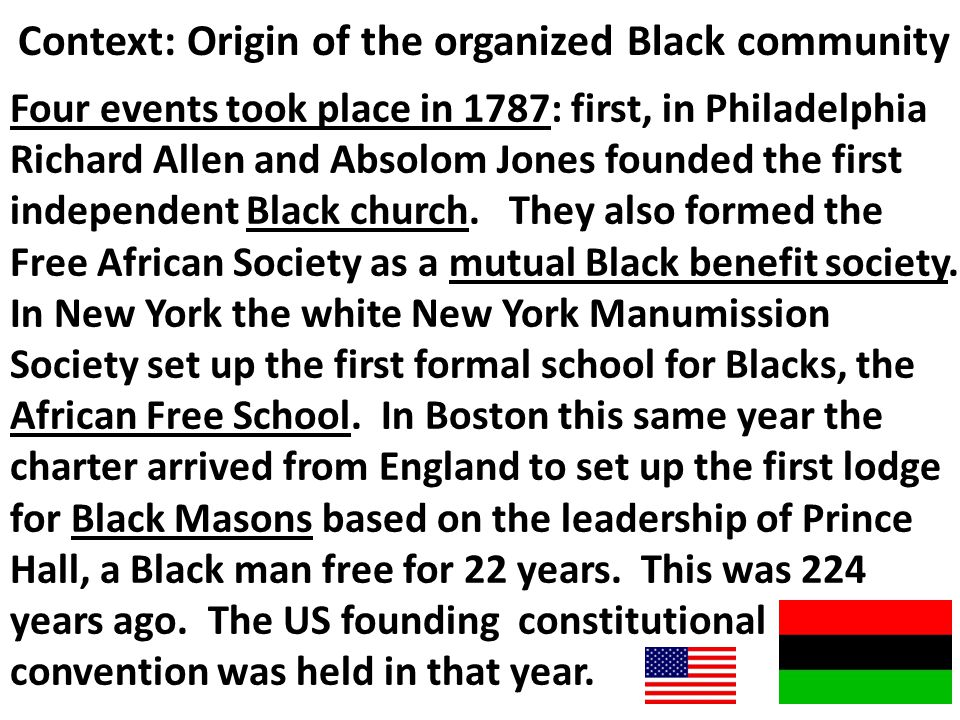 Context: Origin of the organized Black community Four events took place in 1787: first, in Philadelphia Richard Allen and Absolom Jones founded the fi
