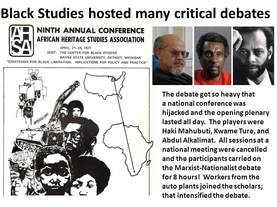 Black Studies hosted many critical debates The debate got so heavy that a national conference was hijacked and the opening plenary lasted all day. The