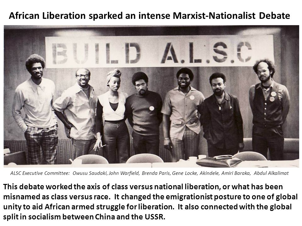 African Liberation sparked an intense Marxist-Nationalist Debate This debate worked the axis of class versus national liberation, or what has been mis