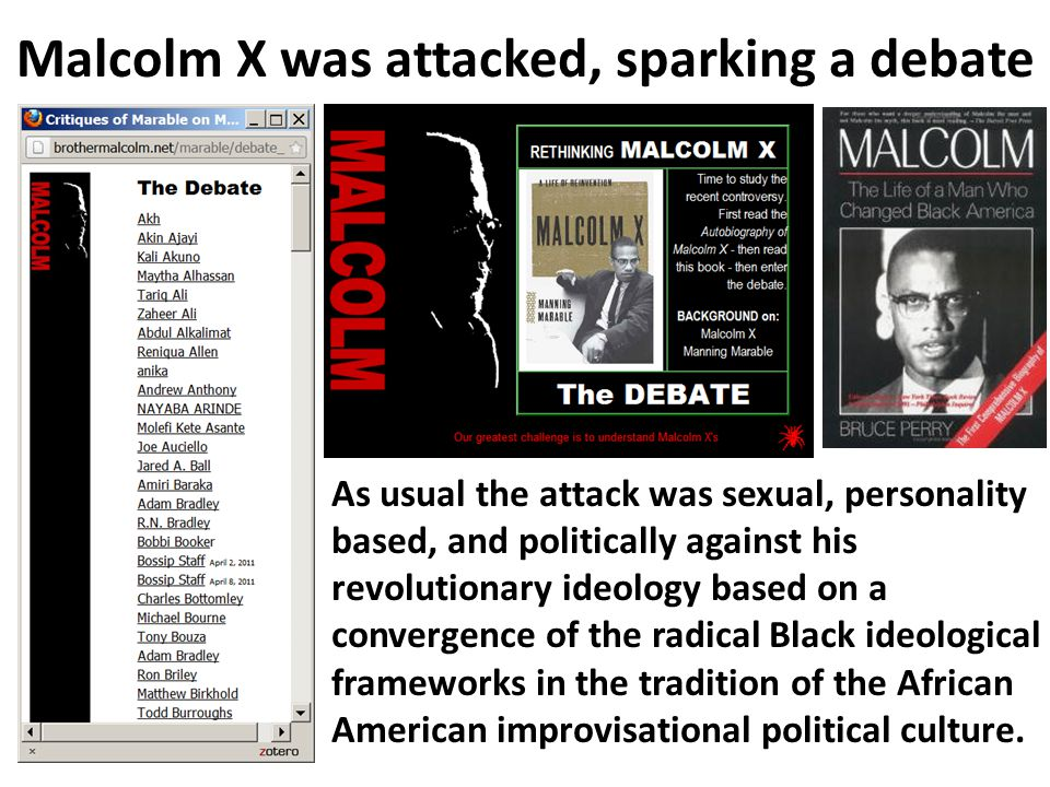Malcolm X was attacked, sparking a debate As usual the attack was sexual, personality based, and politically against his revolutionary ideology based
