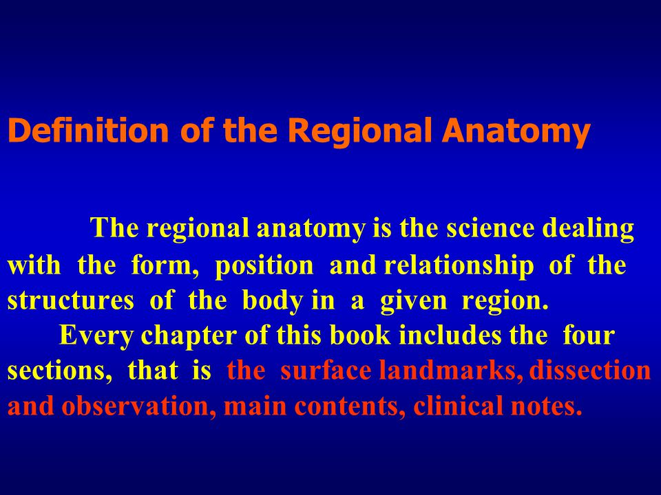 Definition of the Regional Anatomy The regional anatomy is the science dealing with the form, position and relationship of the structures of the body