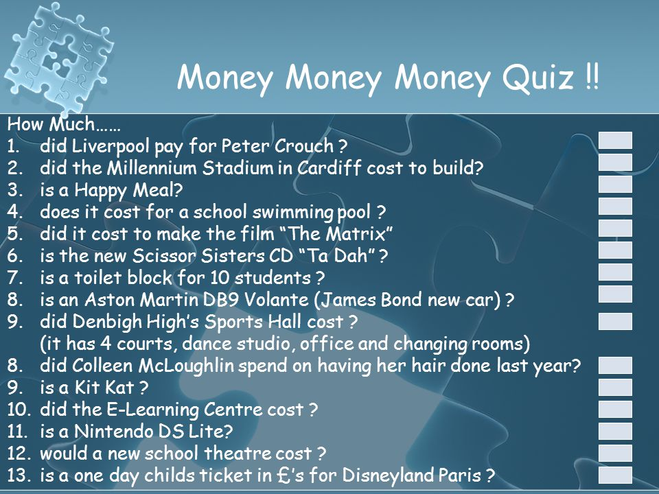 Money Money Money Quiz !! How Much…… 1.did Liverpool pay for Peter Crouch ? 2.did the Millennium Stadium in Cardiff cost to build? 3.is a Happy Meal?