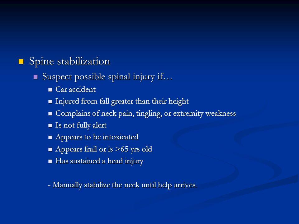 Spine stabilization Spine stabilization Suspect possible spinal injury if… Suspect possible spinal injury if… Car accident Car accident Injured from f