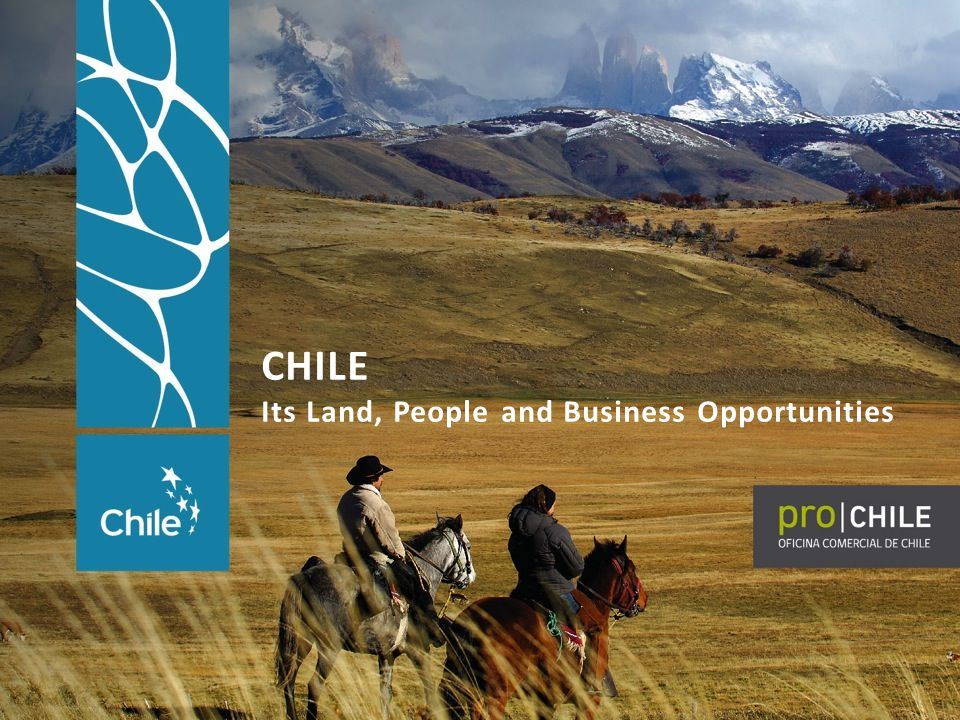 Chile has been recognized as The most stable and secure country of South America A good business partner A country open to the world that promotes free trade Fastest economic growth By OCED, World Bank and The Economist Intelligence Unit, and Earnst & Young LAND OF OPPORTUNITIES