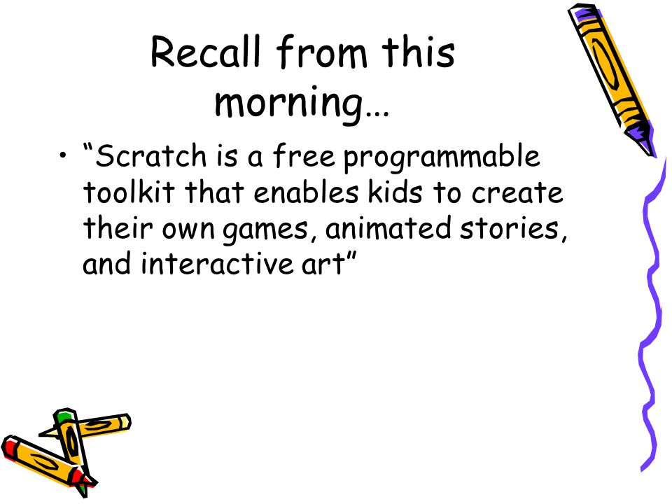 This afternoon's focus Scratch is a free programmable toolkit that enables kids to create their own games, animated stories, and interactive art