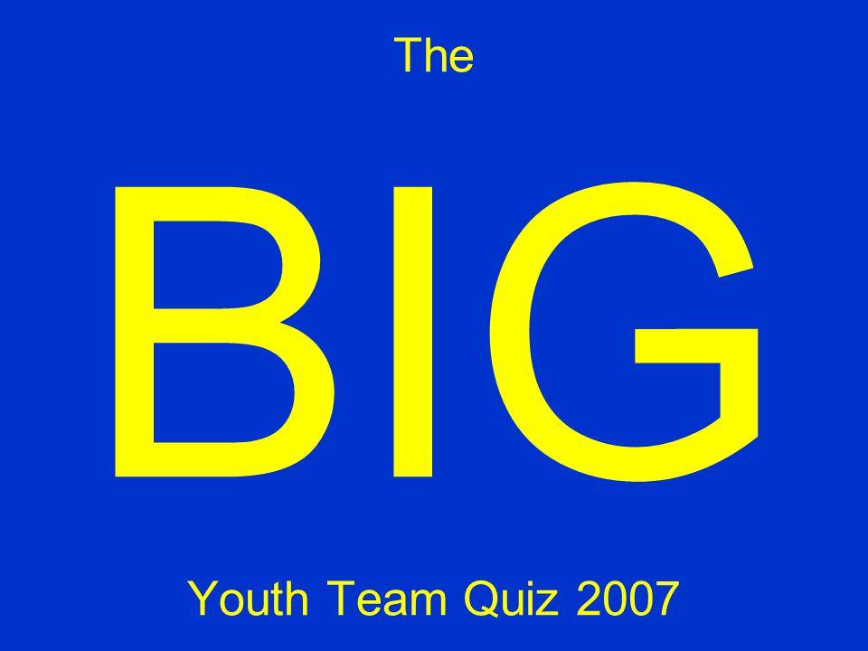 The BIG Youth Team Quiz 2007