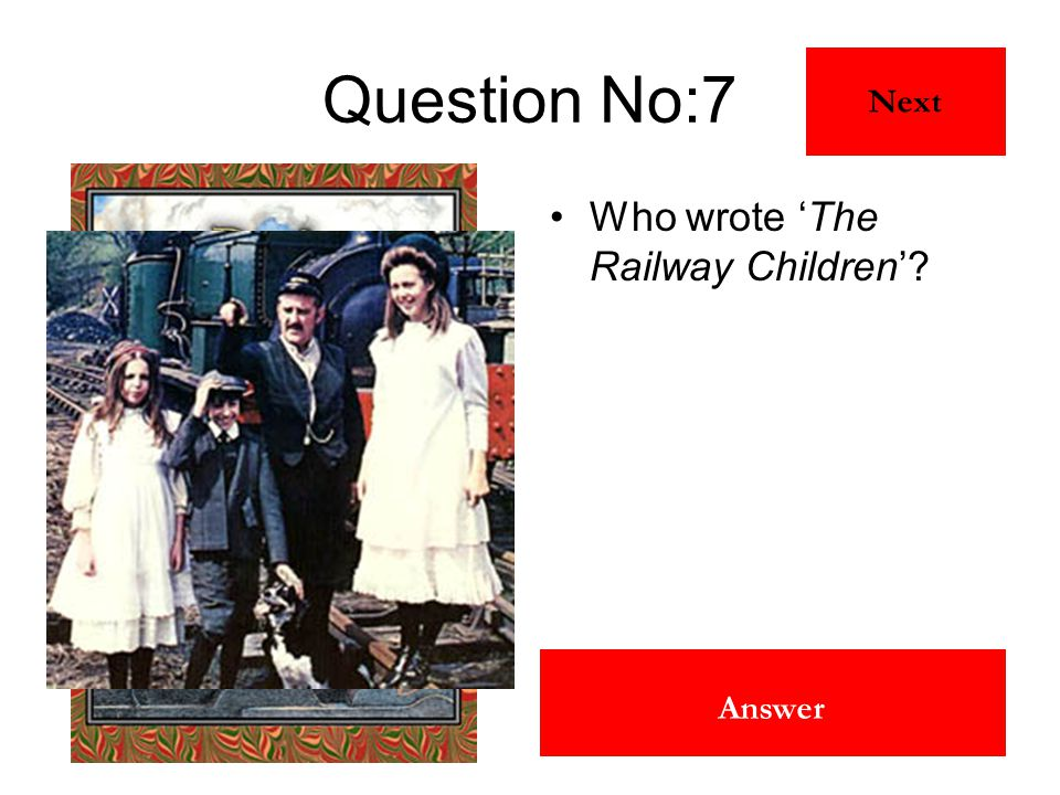 Edith Nesbit Answer Question No:7 Who wrote 'The Railway Children'? Next