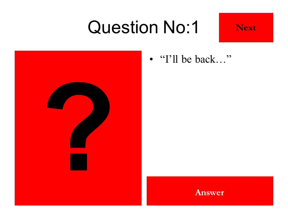 "The Terminator (Arnold Schwarzenneger) Answer Question No:1 ""I'll be back…"" Next ?"