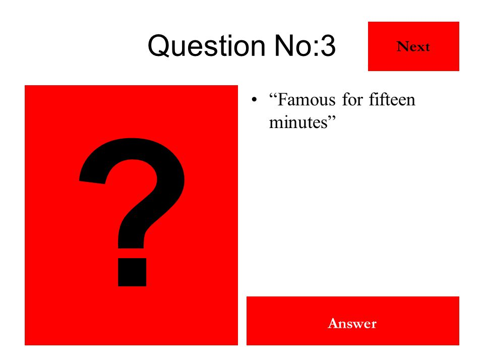 "Andy Warhol Answer Question No:3 ""Famous for fifteen minutes"" Next ?"