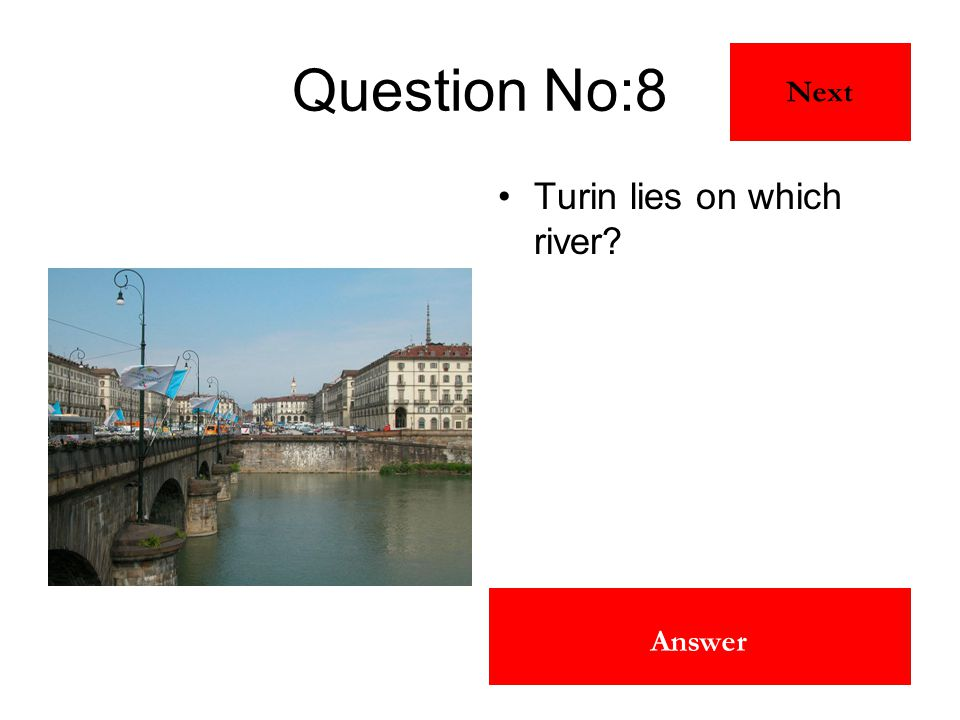 The River Po Answer Question No:8 Turin lies on which river? Next