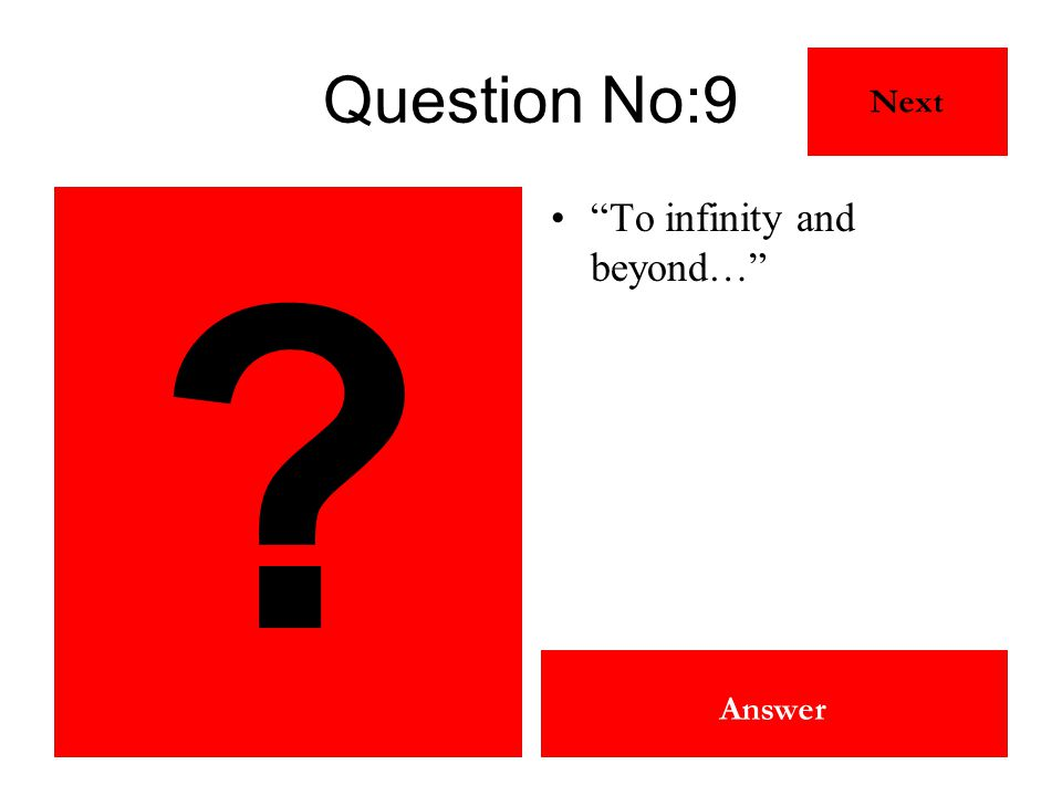 "? Buzz Lightyear (Tim Allen) Toy Story Answer Question No:9 ""To infinity and beyond…"" Next"