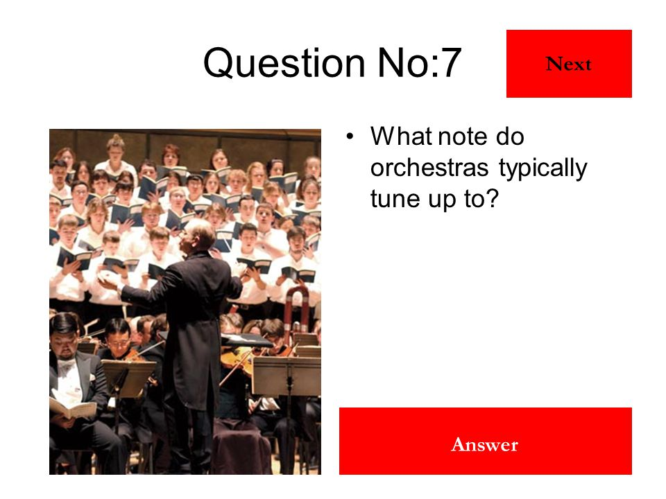 A Answer Question No:7 What note do orchestras typically tune up to? Next
