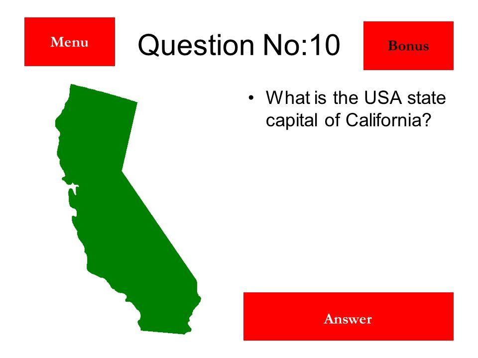 Sacramento Answer Question No:10 What is the USA state capital of California Menu Bonus