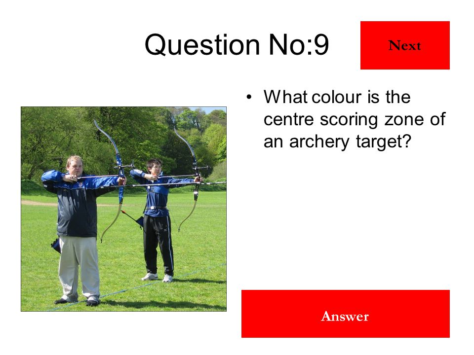 Gold Answer Question No:9 What colour is the centre scoring zone of an archery target? Next