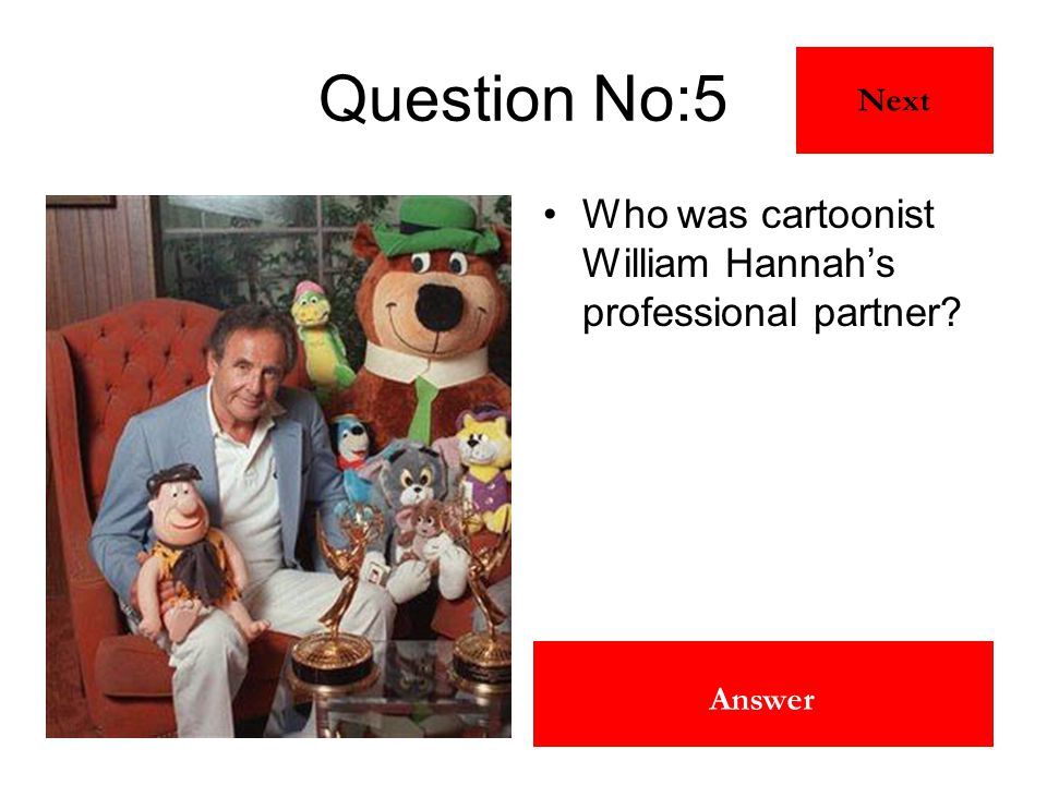Joseph Barbera Answer Question No:5 Who was cartoonist William Hannah's professional partner? Next