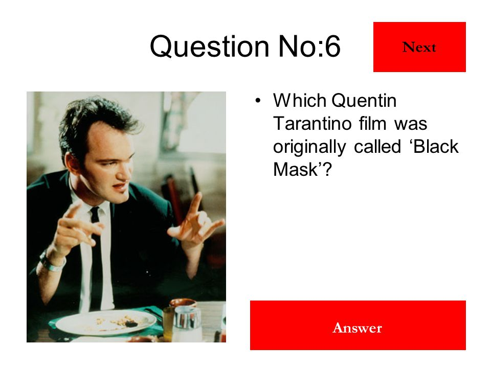 Pulp Fiction Answer Question No:6 Which Quentin Tarantino film was originally called 'Black Mask'? Next