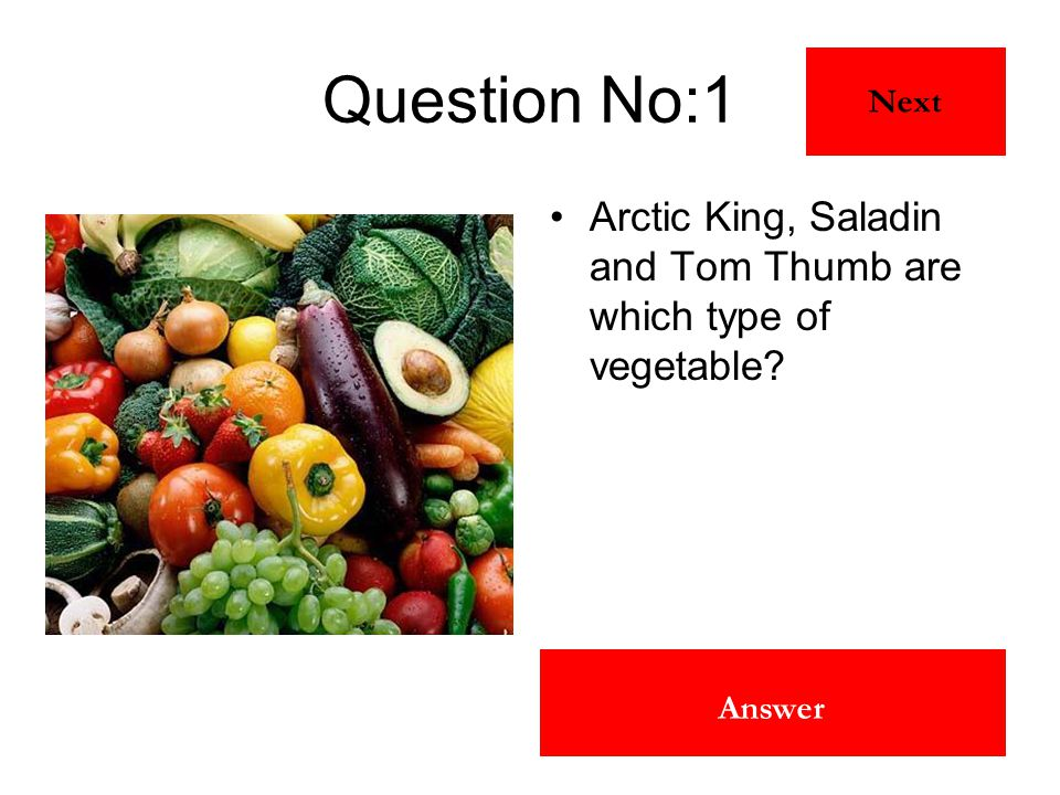 Lettuce Answer Question No:1 Arctic King, Saladin and Tom Thumb are which type of vegetable? Next